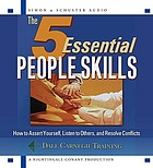 The 5 essential people skills [how to assert yourself, listen to others, and resolve conflicts]