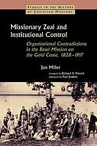 Missionary zeal and institutional control : organizational contradictions in the Basel Mission on the Gold Coast, 1828-1917