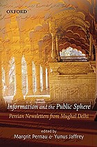 Information and the public sphere : Persian newsletters from Mughal Delhi