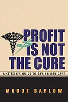 Profit is not the cure : a citizen's guide to saving medicare