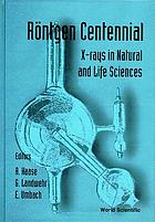 Röntgen centennial : X-rays in natural and life sciences