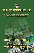 Skeptoid 2 : more critical analysis of pop phenomena