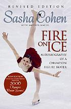 Sasha cohen, fire on ice : autobiography of a champion figure skater