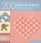 200 stitch patterns for baby blankets : knitted and crocheted designs, blocks, and trims for crib covers, shawls, and afghans