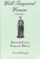 Well-tempered women : nineteenth-century temperance rhetoric