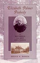 Elizabeth Palmer Peabody : a reformer on her own terms