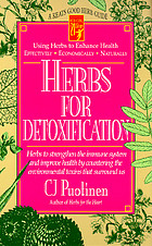 Herbs for detoxifications : herbs to strengthen the immune system and improve health by countering the environmental toxins that surround us