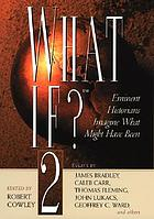 What if? 2 : eminent historians imagine what might have been : essays