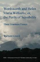 Wordsworth and Helen Maria Williams ; or, The perils of sensibility : three Grasmere essays