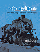 The corn belt route : a history of the Chicago Great Western Railroad Company