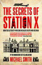 The secrets of Station X : how the Bletchley Park codebreakers helped win the war
