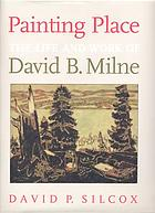 Painting place : the life and work of David B. Milne