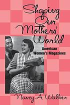 Shaping our mothers' world : American women's magazines