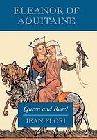 Eleanor of Aquitaine : queen and rebel