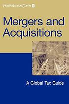 Mergers and acquisitions : a global tax guide