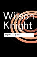 The wheel of fire : interpretations of Shakespearian tragedy with three new essays