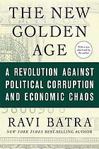 The new golden age : the coming revolution against political corruption and economic chaos