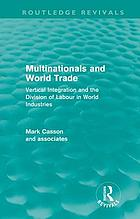 Multinationals and world trade : vertical integration and the division of labour in world industries