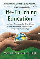 Life-Enriching Education Nonviolent Communication Helps Schools Improve Performance, Reduce Conflict, and Enhance Relationships