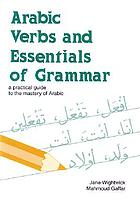 Arabic verbs and essentials of grammar : a practical guide to the mastery of Arabic