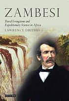 Zambesi David Livingstone and expeditionary science in Africa
