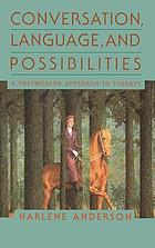 Conversation, language, and possibilities : a postmodern approach to therapy