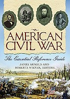 American Civil War : the essential reference guide