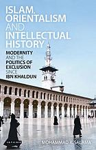 Islam, orientalism and intellectual history modernity and the politics of exclusion since Ibn Khaldūn