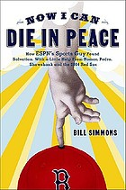 Now I can die in peace : how ESPN's Sports Guy found salvation, with a little help from Nomar, Pedro, Shawshank and the 2004 Red Sox