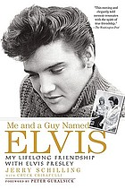 Me and a guy named Elvis : my lifelong friendship with Elvis Presley