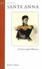 Santa Anna : a curse upon Mexico