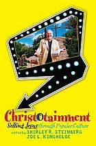 Christotainment : selling Jesus through popular culture