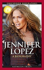 Jennifer Lopez a biography