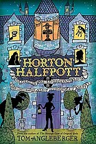 Horton Halfpott or, The fiendish mystery of Smugwick Manor, or, The loosening of M'Lady Luggertuck's corset