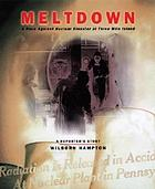 Meltdown : a race against nuclear disaster at Three Mile Island : a reporter's story