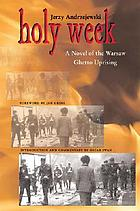Holy Week : a novel of the Warsaw Ghetto Uprising