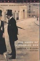 The voice of Victorian sex : Arthur H. Clough, 1819-1861