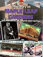 The story of the Maple Leaf Gardens