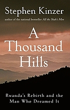 A thousand hills : Rwanda's rebirth and the man who dreamed it