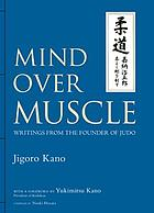 Mind over muscle : writings from the founder of Judo