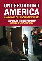 Underground America : narratives of undocumented lives