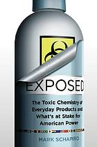 Exposed : the toxic chemistry of everyday products : who's at risk and what's at stake for American power