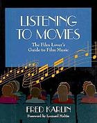 Listening to movies : the film lover's guide to film music
