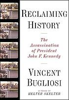 Reclaiming history : the assassination of President John F. Kennedy