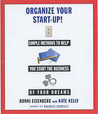 Organize your start-up! : simple methods to help you start the business of your dreams