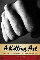 The art of killing : the story of tae kwon do