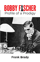 Profile of a prodigy; the life and games of Bobby Fischer