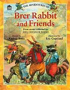 The adventures of Brer Rabbit and friends : from the stories collected by Joel Chandler Harris