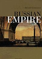 Empire Russe : architecture, arts appliques et decoration interieure, 1800-1830 Russian Empire : architecture, decorative and applied arts, interior decoration ; 1800-1830