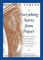 Everything starts from prayer : Mother Teresa's meditations on spiritual life for people of all faiths